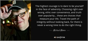 quote-the-highest-courage-is-to-dare-to-be-yourself-in-the-face-of-adversity-choosing-right-michael-moore-130-88-65